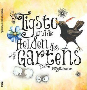 Tigsto und die Helden des Gartens von Stöcker,  Birgit, Wagner,  Jasmine