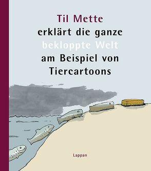 Til Mette erklärt die ganze bekloppte Welt am Beispiel von Tiercartoons von Mette,  Til