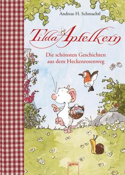 Tilda Apfelkern. Die schönsten Geschichten aus dem Heckenrosenweg von Schmachtl,  Andreas H.