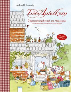 Tilda Apfelkern. Überraschungsbesuch im Mäusehaus. Zwei Bilderbuch-Geschichten mit vielen Klappen von Schmachtl,  Andreas H.