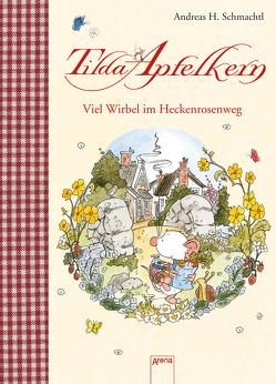 Tilda Apfelkern. Viel Wirbel im Heckenrosenweg von Schmachtl,  Andreas H.