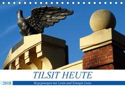 TILSIT HEUTE – Begegnungen mit Lenin und Königin Luise (Tischkalender 2018 DIN A5 quer) von von Loewis of Menar,  Henning