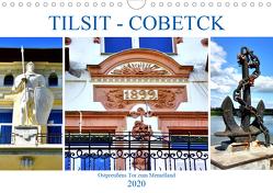TILSIT – COBETCK. Ostpreußens Tor zum Memelland (Wandkalender 2020 DIN A4 quer) von von Loewis of Menar,  Henning