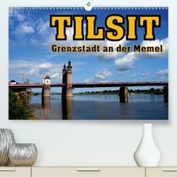 Tilsit – Grenzstadt an der Memel (Premium, hochwertiger DIN A2 Wandkalender 2021, Kunstdruck in Hochglanz) von von Loewis of Menar,  Henning