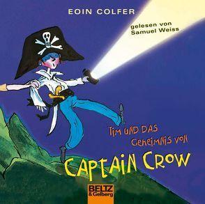 Tim und das Geheimnis von Captain Crow von Bartholl,  Max, Colfer,  Eoin, Jakobeit,  Brigitte, Ross,  Tony, Weiss,  Samuel