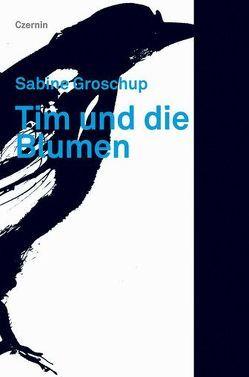Tim und die Blumen von Groschup,  Sabine