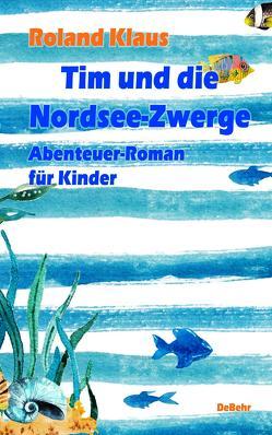 Tim und die Nordsee-Zwerge – Abenteuer-Roman für Kinder von Klaus,  Roland