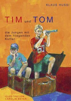 Tim und Tom, die Jungen mit dem fliegenden Koffer von Hussi,  Klaus