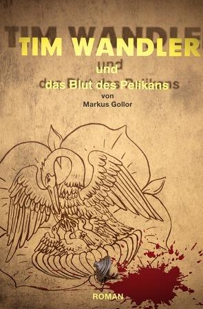Tim Wandler und das Blut des Pelikan von Gollor,  Markus