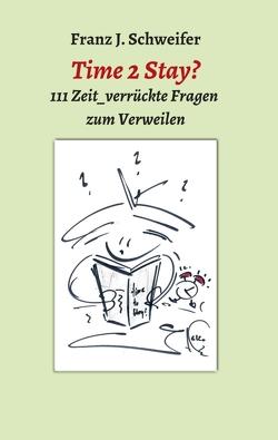 Time 2 Stay? von Schweifer,  Franz J.