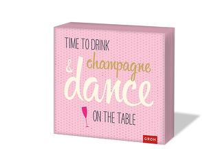 Time to drink champagne and dance on the table von Groh,  Joachim