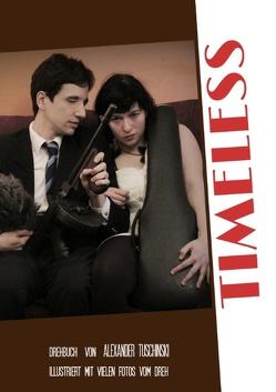 Timeless – Drehbuch (Ausgabe mit Graustufenbildern) von Tuschinski,  Alexander