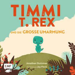 Timmi T-Rex und die große Umarmung von Fleck,  Jay, Stutzman,  Jonathan