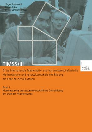 TIMSS/III Dritte Internationale Mathematik- und Naturwissenschaftsstudie — Mathematische und naturwissenschaftliche Bildung am Ende der Schullaufbahn von Baumert,  Jürgen, Bos,  Wilfried, Lehmann,  Rainer H.