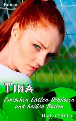 Tina – Zwischen Latten-Schüssen und heißen Bällen von O`Rilley,  Holly