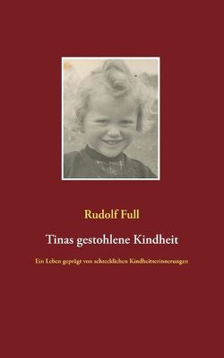 Tinas gestohlene Kindheit von Full,  Rudolf