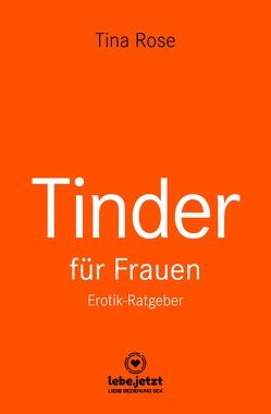 Tinder Dating für Frauen! Erotischer Ratgeber von Rose,  Tina