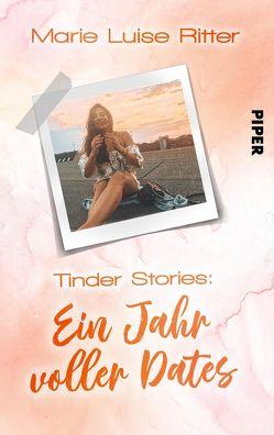 Tinder Stories: Ein Jahr voller Dates von Ritter,  Marie Luise