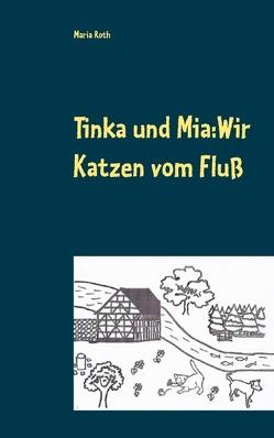 Tinka und Mia: Wir Katzen vom Fluß von Roth,  Maria
