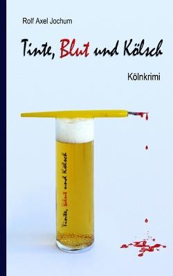 Tinte, Blut und Kölsch von Jochum,  Rolf Axel