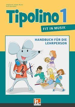 Tipolino 1 – Fit in Musik, Handbuch für die Lehrperson, Ausgabe Schweiz von Jakobi-Murer,  Stephanie, Rohrbach,  Kurt