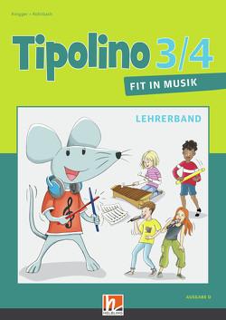 Tipolino 3/4 – Fit in Musik. Lehrerband. Ausgabe D von Ringger,  Katrin-Uta, Rohrbach,  Kurt