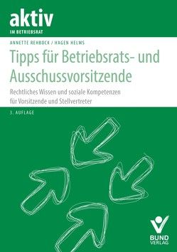 Tipps für Betriebsratsvorsitzende und Ausschussvorsitzende von Helms, Hagen, Rehbock, Annette