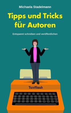 Tipps und Tricks für Autoren von Stadelmann,  Michaela