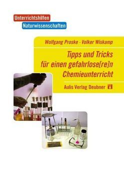 Tipps und Tricks für einen gefahrlos(er)en Chemieunterricht von Proske,  Wolfgang, Schmidkunz,  Heinz, Wiskamp,  Volker