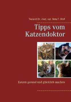 Tipps vom Katzendoktor von Wolf,  Bela F.