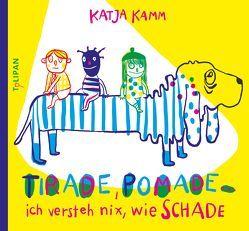 Tirade, Pomade … ich versteh nix, wie schade von Kamm,  Katja