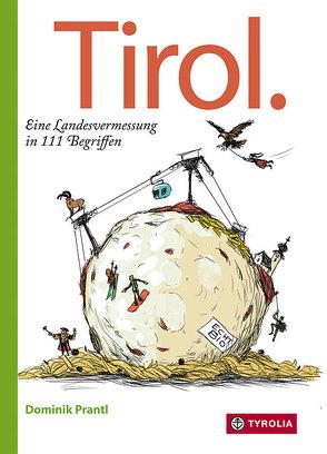 Tirol. Eine Landvermessung in 111 Begriffen von Opperer,  Christian, Prantl,  Dominik