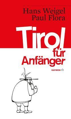 Tirol für Anfänger von Flora,  Paul, Weigel,  Hans