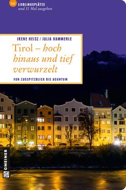 Tirol – hoch hinaus und tief verwurzelt von Heisz,  Irene