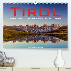 Tirol – Impressionen aus dem Alpenland (Premium, hochwertiger DIN A2 Wandkalender 2021, Kunstdruck in Hochglanz) von Muehlbacher,  Torsten