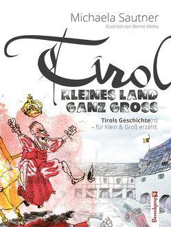Tirol –Kleines Land ganz groß von Meliss,  Benno, Sautner,  Michaela