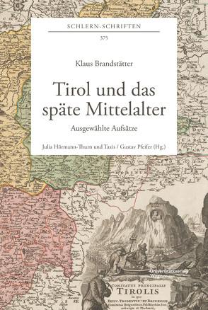 Tirol und das späte Mittelalter von Brandstätter,  Klaus, Hörmann-Thurn und Taxis,  Julia, Pfeifer,  Gustav