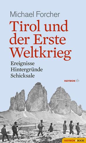 Tirol und der Erste Weltkrieg von Forcher,  Michael