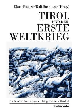 Tirol und der Erste Weltkrieg von Eisterer,  Klaus, Steininger,  Rolf