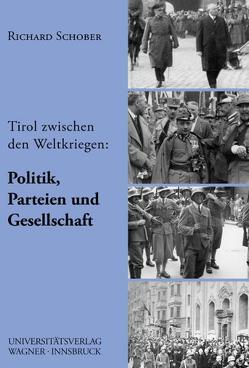 Tirol zwischen den beiden Weltkriegen, Teil 2: Politik, Parteien und Gesellschaft von Schober,  Richard