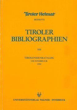 Tirolensienkatalog. Zuwachsverzeichnis der UB Innsbruck für das Jahr 1992 von Heller,  Karin, Niedermair,  Klaus, Seissl,  Maria