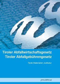 Tiroler Abfallwirtschaftsgesetz / Tiroler Abfallgebührengesetz von proLIBRIS VerlagsgesmbH