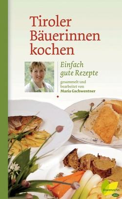 Tiroler Bäuerinnen kochen von Gschwentner,  Maria