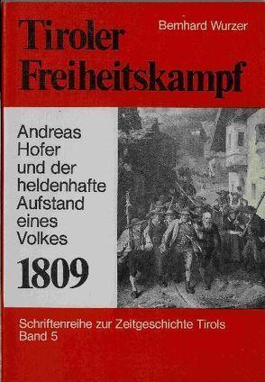 Tiroler Freiheitskampf 1809 von Wurzer,  Bernhard