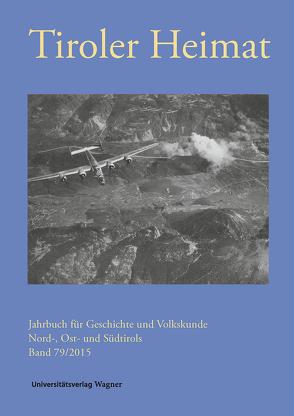 Tiroler Heimat 79 (2015) von Riedmann,  Josef, Schober,  Richard