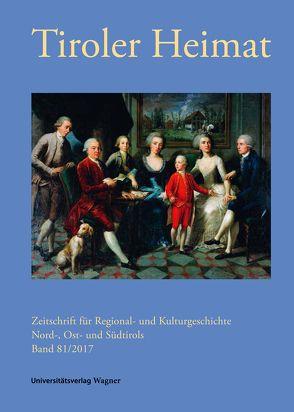 Tiroler Heimat 81 (2017) von Antenhofer,  Christina, Schober,  Richard
