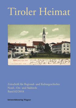 Tiroler Heimat 82 (2018) von Antenhofer,  Christina, Schober,  Richard