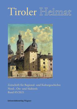 Tiroler Heimat 85 (2021) von Antenhofer,  Christina, Schober,  Richard