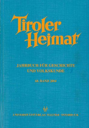 Tiroler Heimat: Band 68 (2004) von Riedmann,  Josef, Schober,  Richard