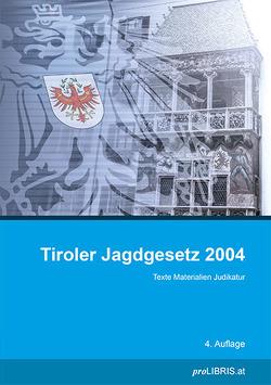 Tiroler Jagdgesetz 2004 von proLIBRIS VerlagsgesmbH